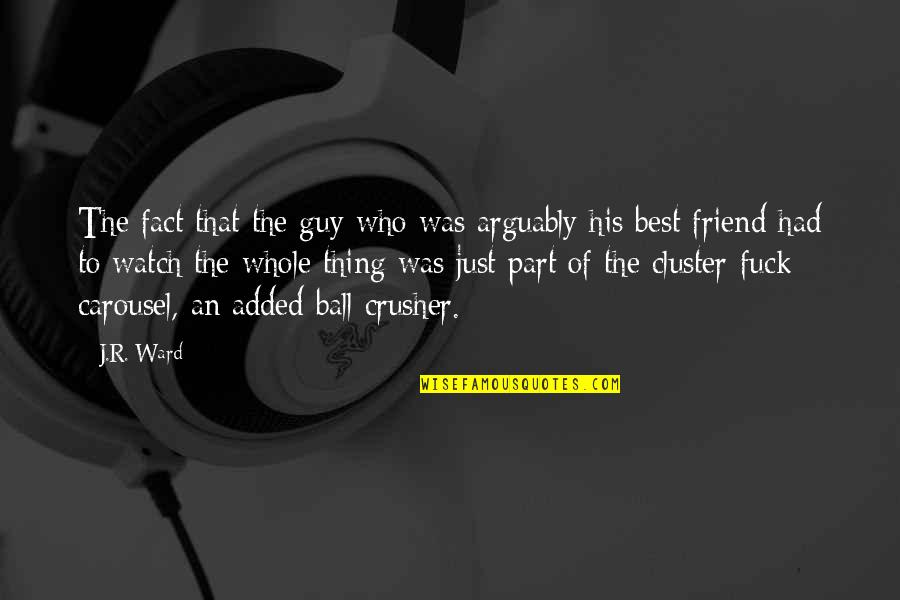 There Is No Such Thing As Best Friend Quotes By J.R. Ward: The fact that the guy who was arguably
