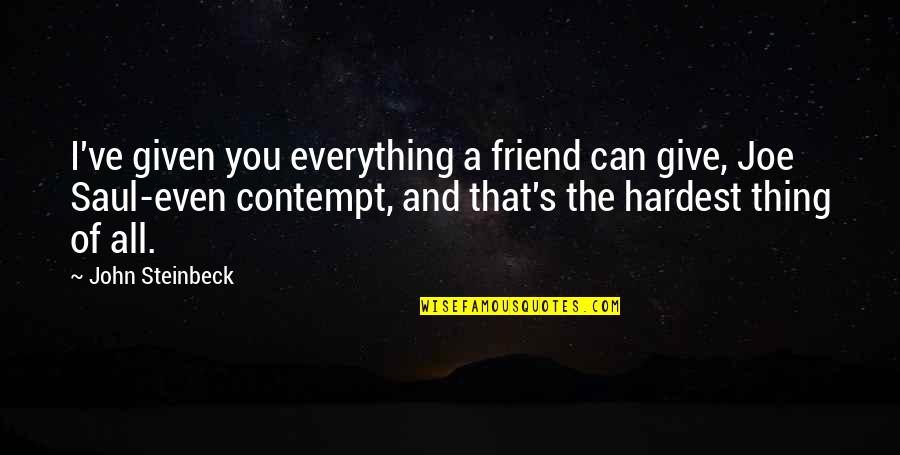 There Is No Such Thing As Best Friend Quotes By John Steinbeck: I've given you everything a friend can give,