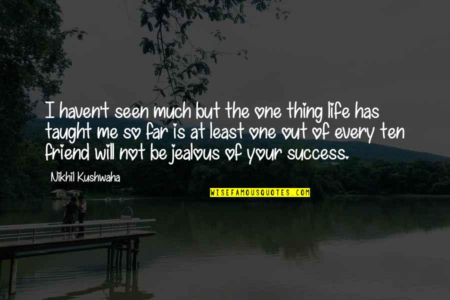 There Is No Such Thing As Best Friend Quotes By Nikhil Kushwaha: I haven't seen much but the one thing