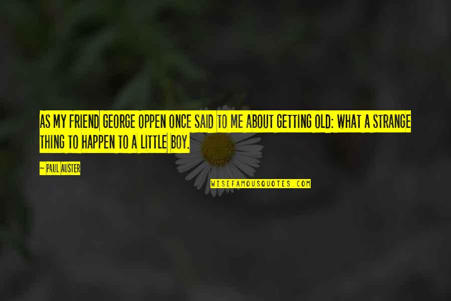 There Is No Such Thing As Best Friend Quotes By Paul Auster: As my friend George Oppen once said to