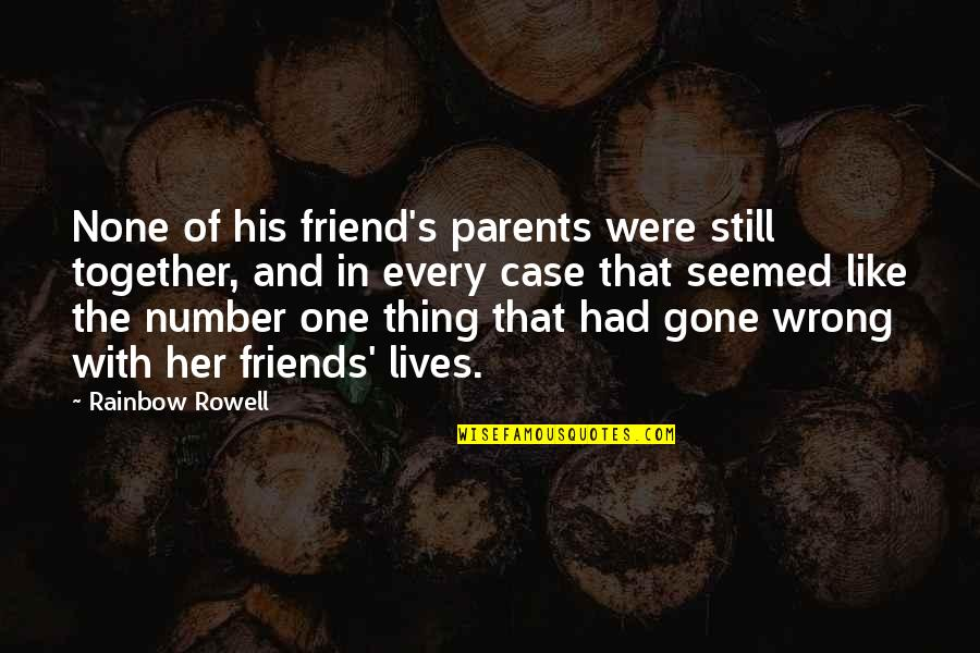 There Is No Such Thing As Best Friend Quotes By Rainbow Rowell: None of his friend's parents were still together,