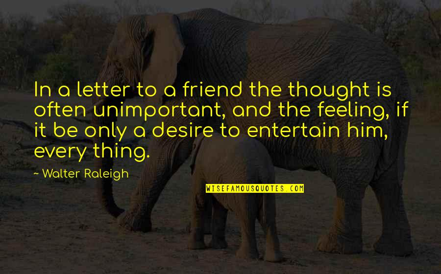 There Is No Such Thing As Best Friend Quotes By Walter Raleigh: In a letter to a friend the thought