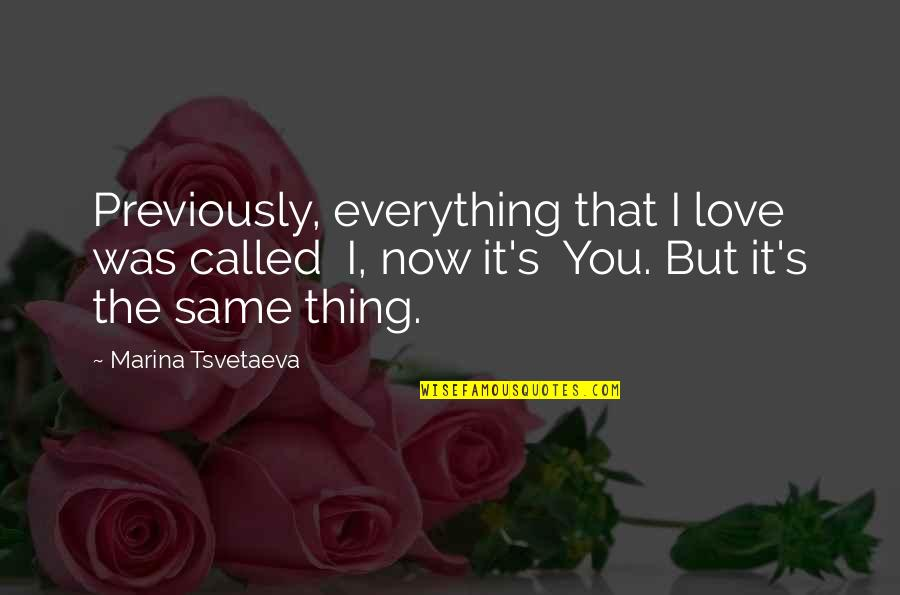 There Is No Such Thing Called Love Quotes By Marina Tsvetaeva: Previously, everything that I love was called I,