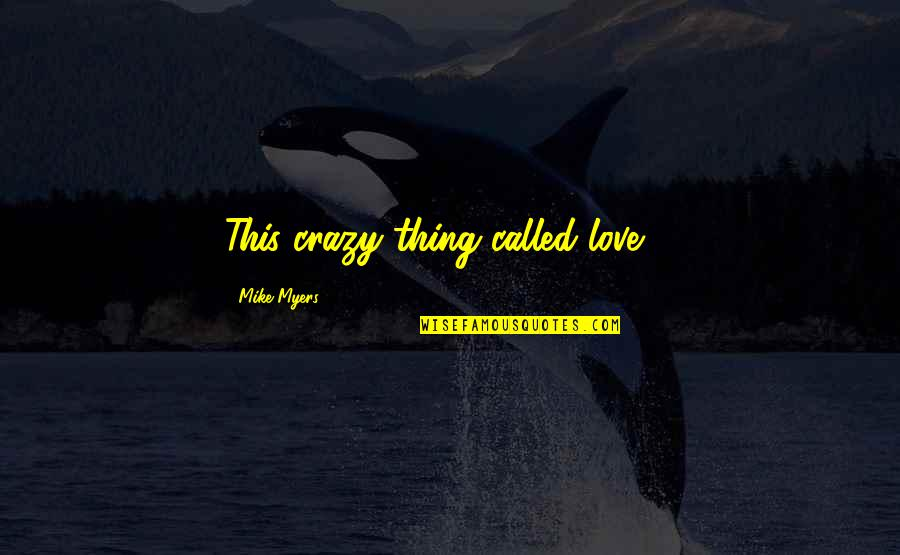 There Is No Such Thing Called Love Quotes By Mike Myers: This crazy thing called love ...