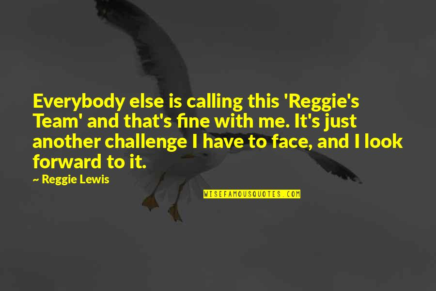 There Is No Such Thing Called Love Quotes By Reggie Lewis: Everybody else is calling this 'Reggie's Team' and
