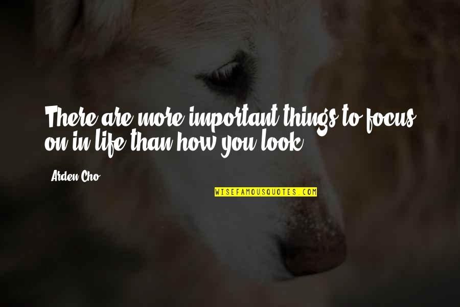There More Important Things Life Quotes By Arden Cho: There are more important things to focus on