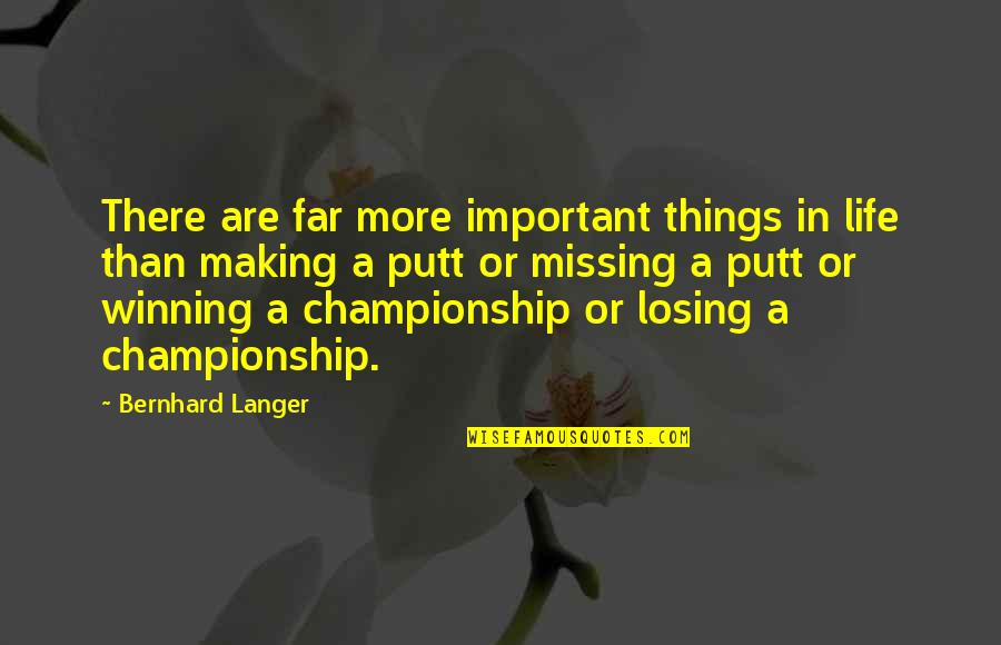 There More Important Things Life Quotes By Bernhard Langer: There are far more important things in life
