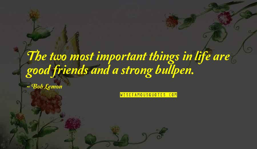 There More Important Things Life Quotes By Bob Lemon: The two most important things in life are