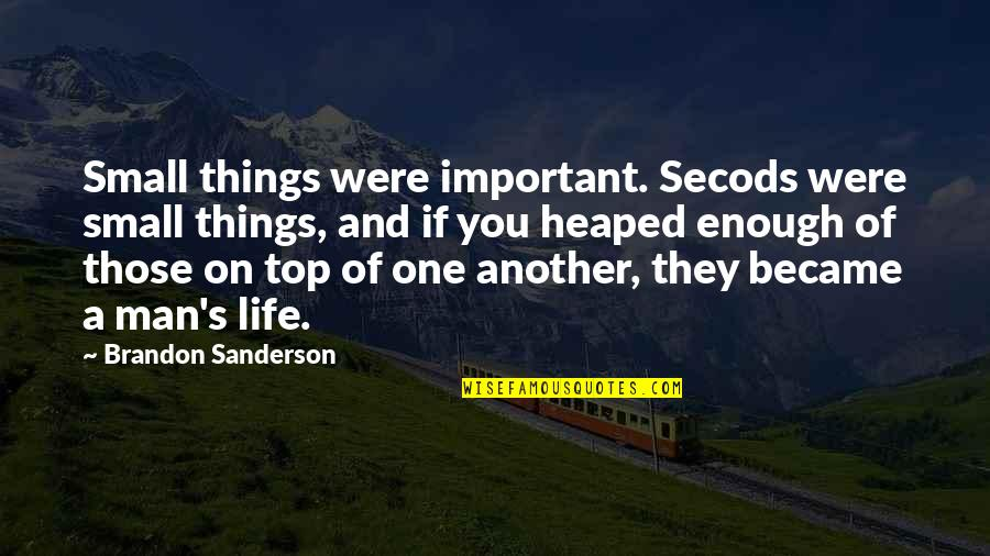 There More Important Things Life Quotes By Brandon Sanderson: Small things were important. Secods were small things,
