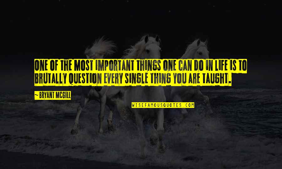 There More Important Things Life Quotes By Bryant McGill: One of the most important things one can