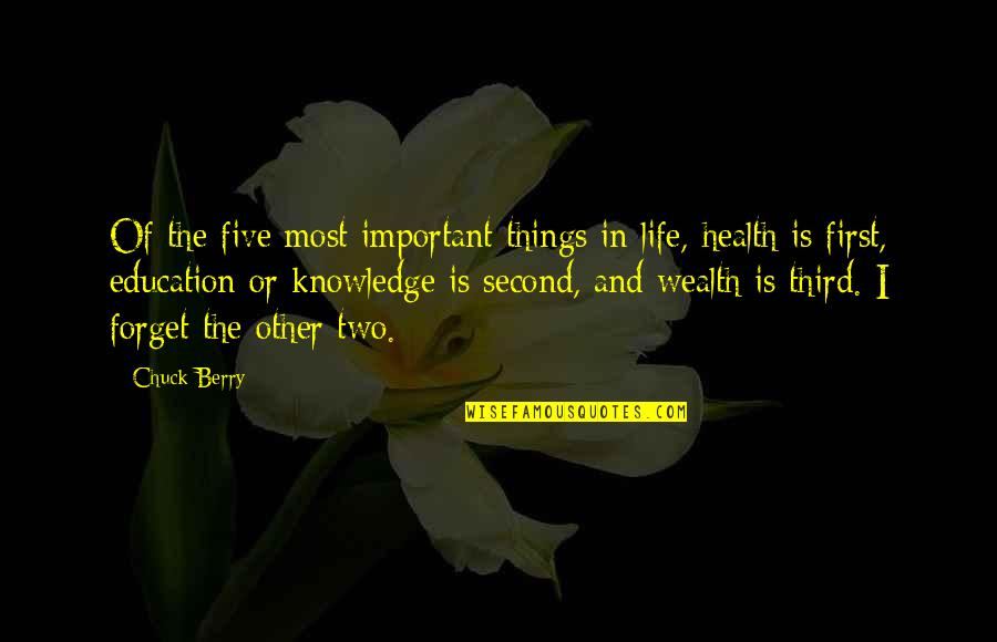 There More Important Things Life Quotes By Chuck Berry: Of the five most important things in life,