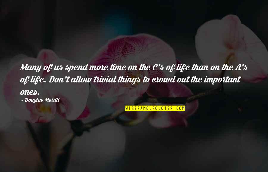 There More Important Things Life Quotes By Douglas Merrill: Many of us spend more time on the