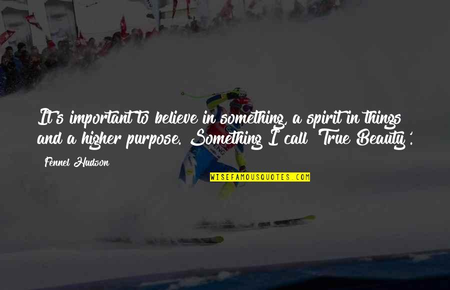 There More Important Things Life Quotes By Fennel Hudson: It's important to believe in something, a spirit
