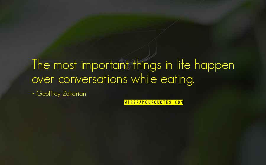 There More Important Things Life Quotes By Geoffrey Zakarian: The most important things in life happen over