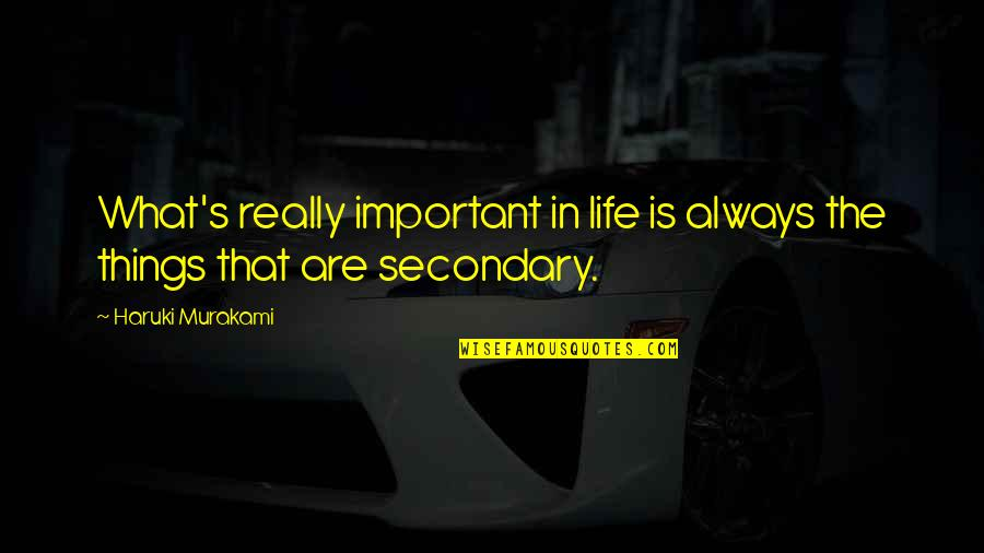 There More Important Things Life Quotes By Haruki Murakami: What's really important in life is always the