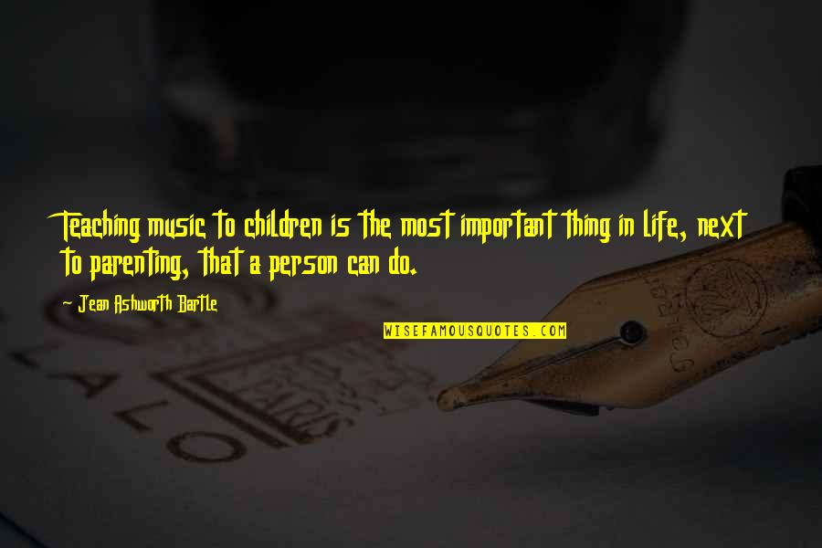 There More Important Things Life Quotes By Jean Ashworth Bartle: Teaching music to children is the most important