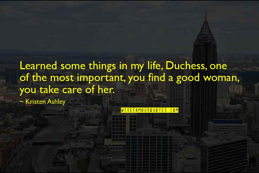 There More Important Things Life Quotes By Kristen Ashley: Learned some things in my life, Duchess, one