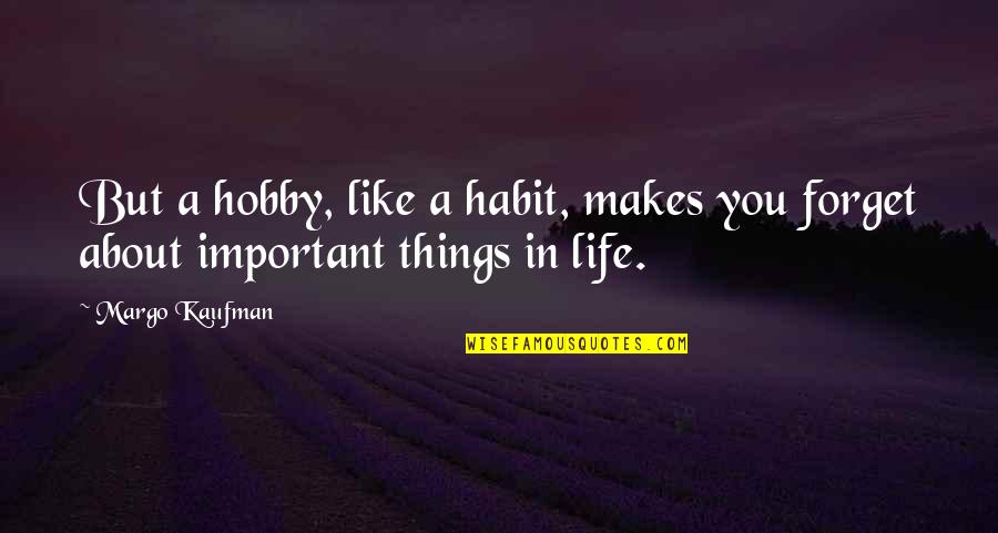 There More Important Things Life Quotes By Margo Kaufman: But a hobby, like a habit, makes you