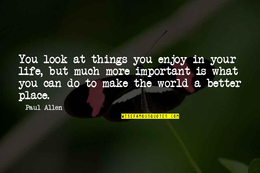 There More Important Things Life Quotes By Paul Allen: You look at things you enjoy in your