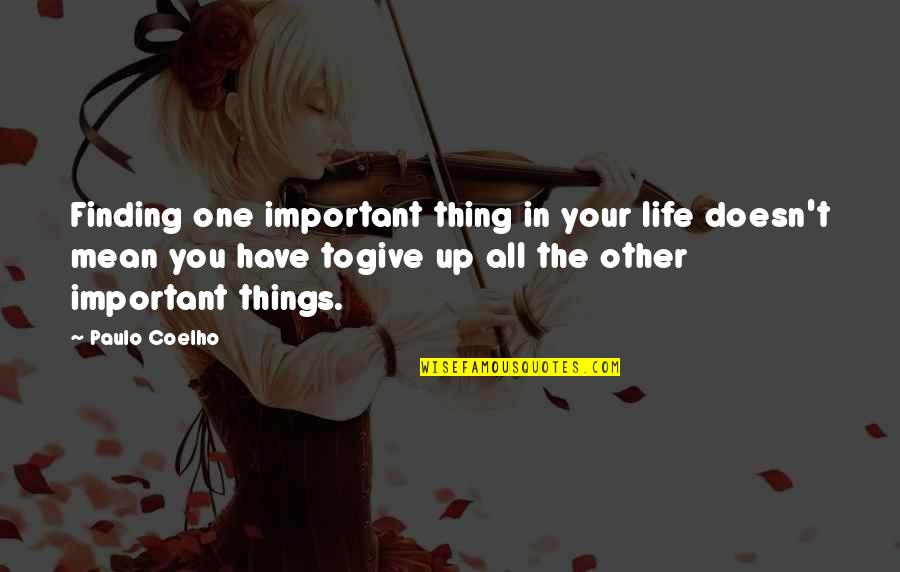 There More Important Things Life Quotes By Paulo Coelho: Finding one important thing in your life doesn't