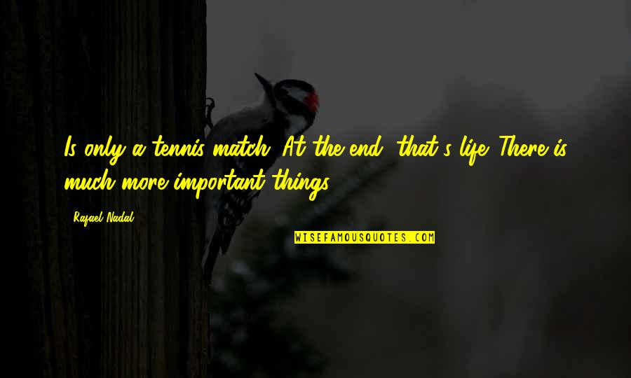 There More Important Things Life Quotes By Rafael Nadal: Is only a tennis match. At the end,