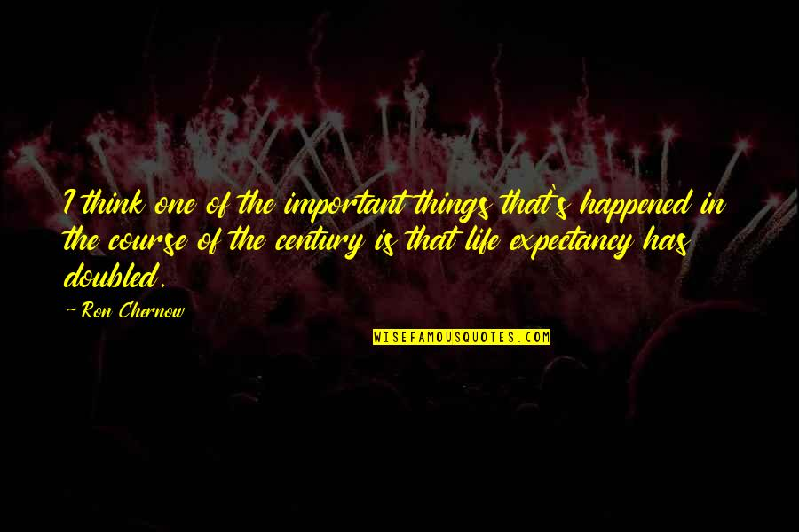 There More Important Things Life Quotes By Ron Chernow: I think one of the important things that's
