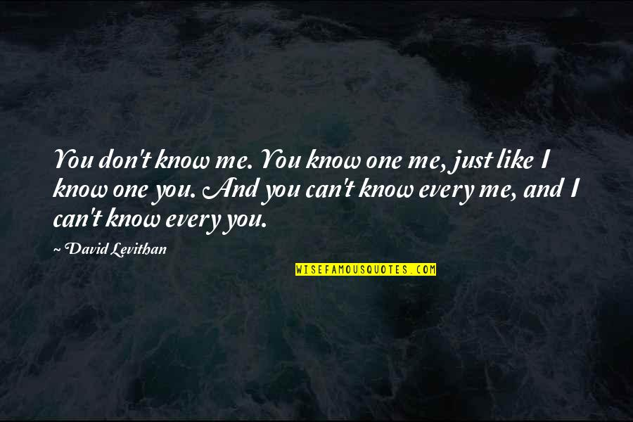There No One Like Me Quotes By David Levithan: You don't know me. You know one me,