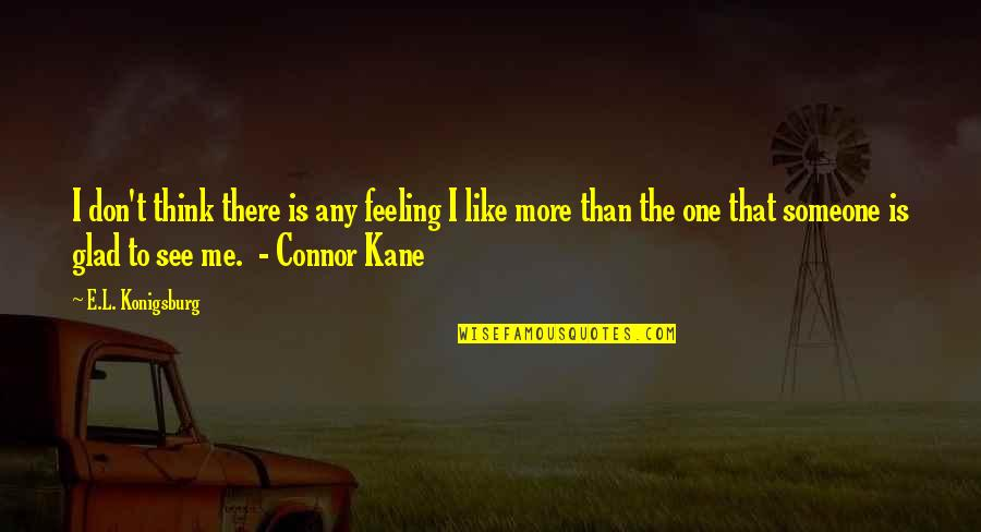 There No One Like Me Quotes By E.L. Konigsburg: I don't think there is any feeling I