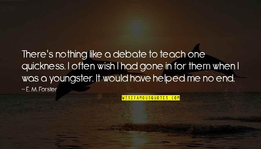 There No One Like Me Quotes By E. M. Forster: There's nothing like a debate to teach one