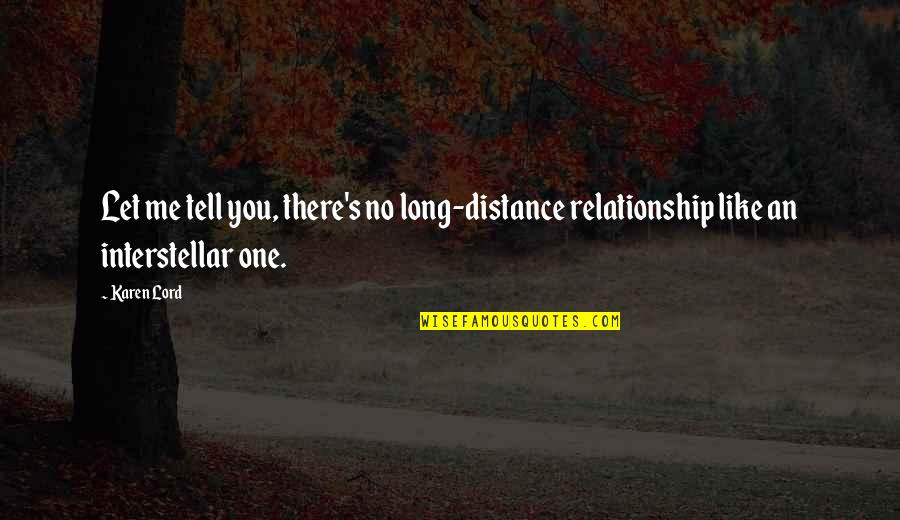 There No One Like Me Quotes By Karen Lord: Let me tell you, there's no long-distance relationship
