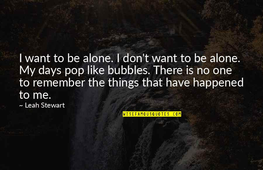 There No One Like Me Quotes By Leah Stewart: I want to be alone. I don't want