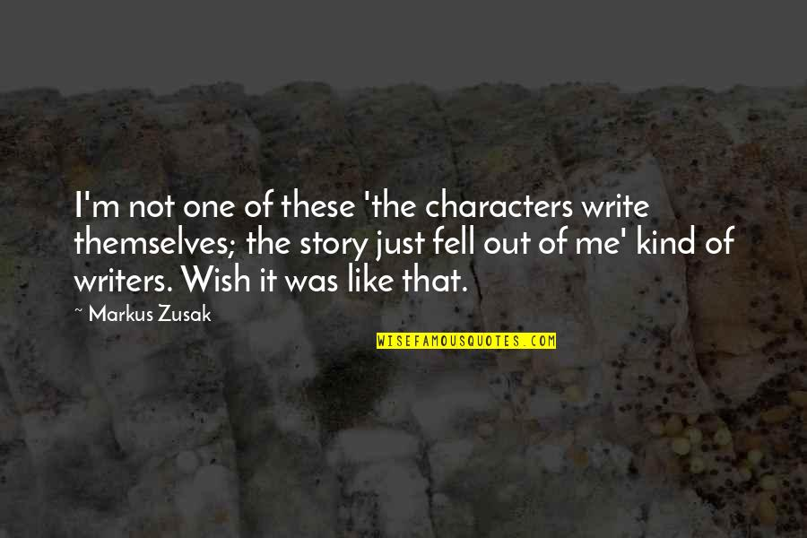 There No One Like Me Quotes By Markus Zusak: I'm not one of these 'the characters write