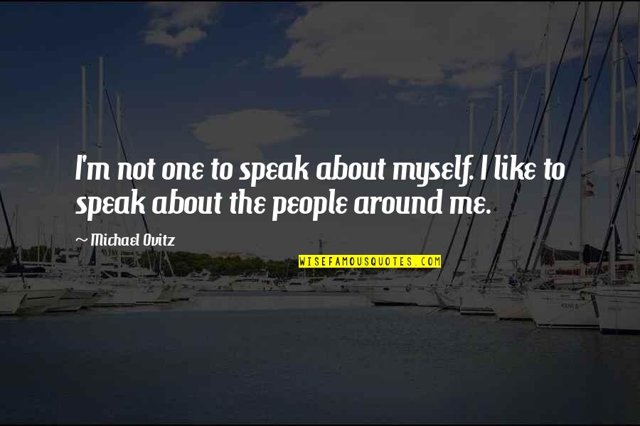 There No One Like Me Quotes By Michael Ovitz: I'm not one to speak about myself. I