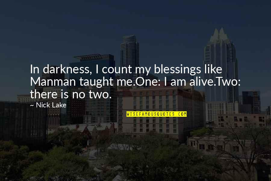 There No One Like Me Quotes By Nick Lake: In darkness, I count my blessings like Manman