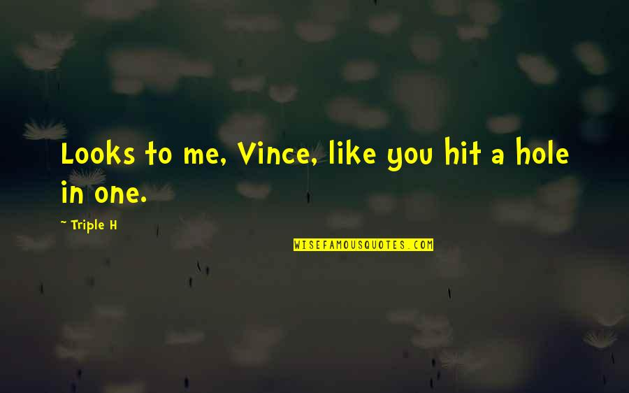 There No One Like Me Quotes By Triple H: Looks to me, Vince, like you hit a