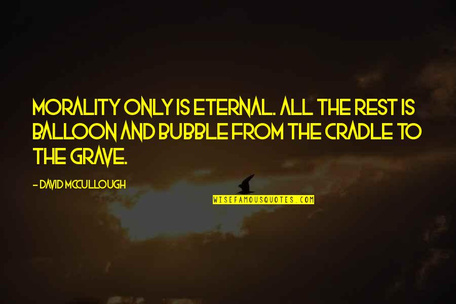 Thereremained Quotes By David McCullough: Morality only is eternal. All the rest is