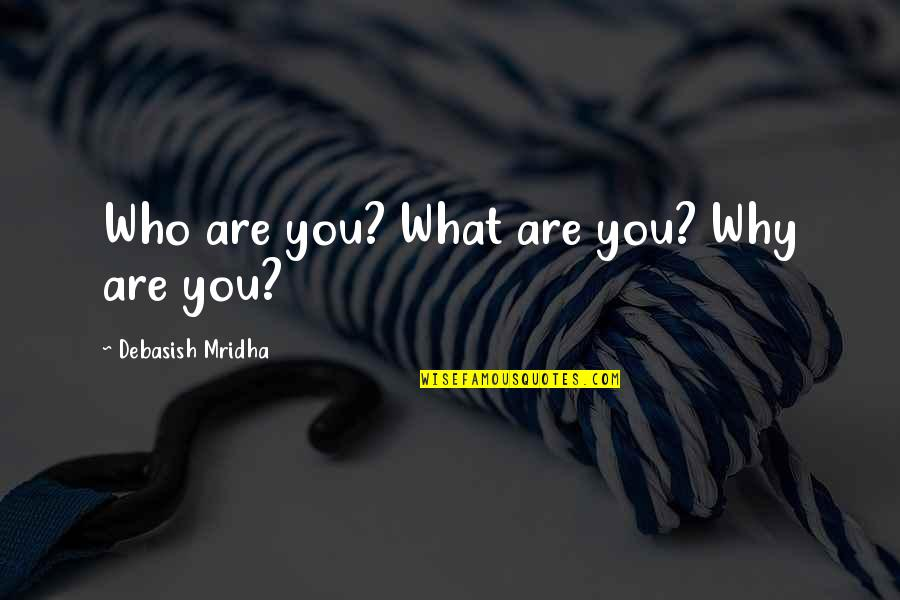 Thereremained Quotes By Debasish Mridha: Who are you? What are you? Why are