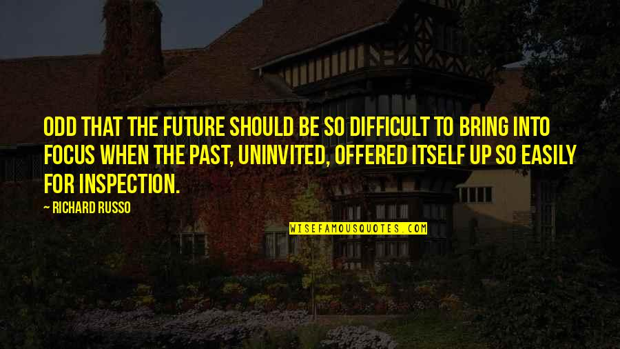 Thereremained Quotes By Richard Russo: Odd that the future should be so difficult
