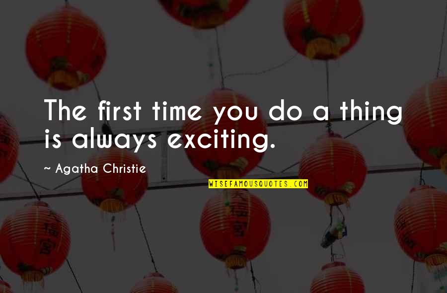 There's Always A First Time Quotes By Agatha Christie: The first time you do a thing is