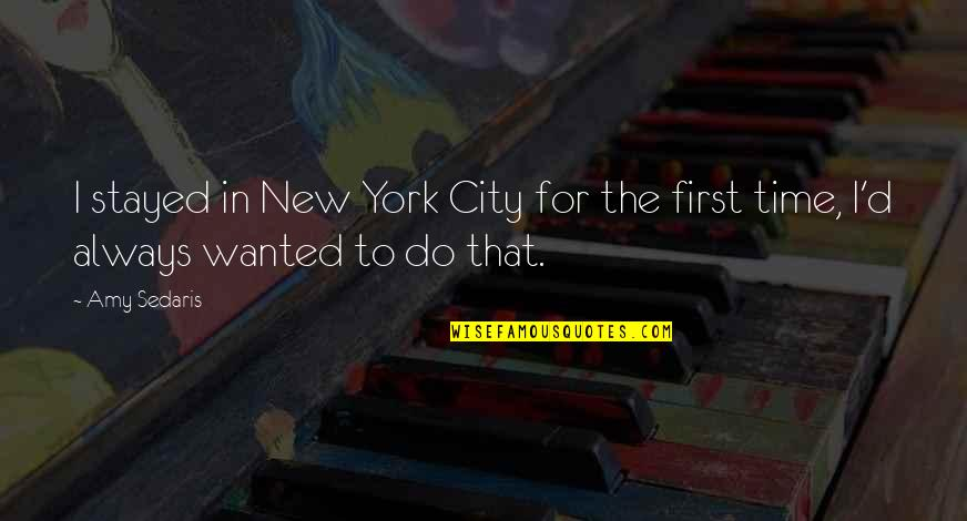 There's Always A First Time Quotes By Amy Sedaris: I stayed in New York City for the