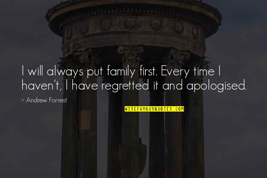 There's Always A First Time Quotes By Andrew Forrest: I will always put family first. Every time