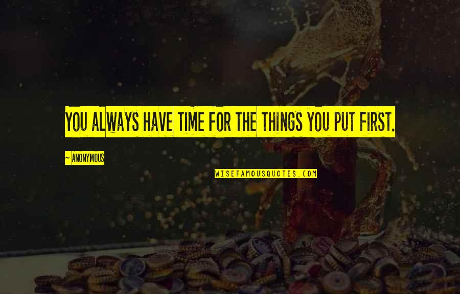 There's Always A First Time Quotes By Anonymous: You always have time for the things you