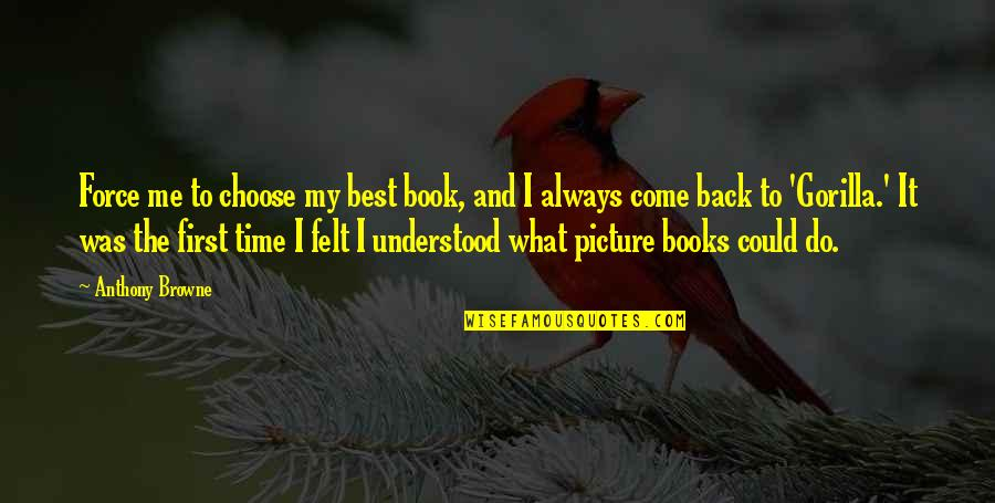 There's Always A First Time Quotes By Anthony Browne: Force me to choose my best book, and