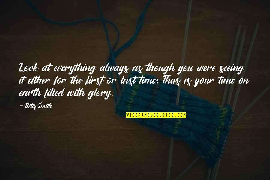 There's Always A First Time Quotes By Betty Smith: Look at everything always as though you were