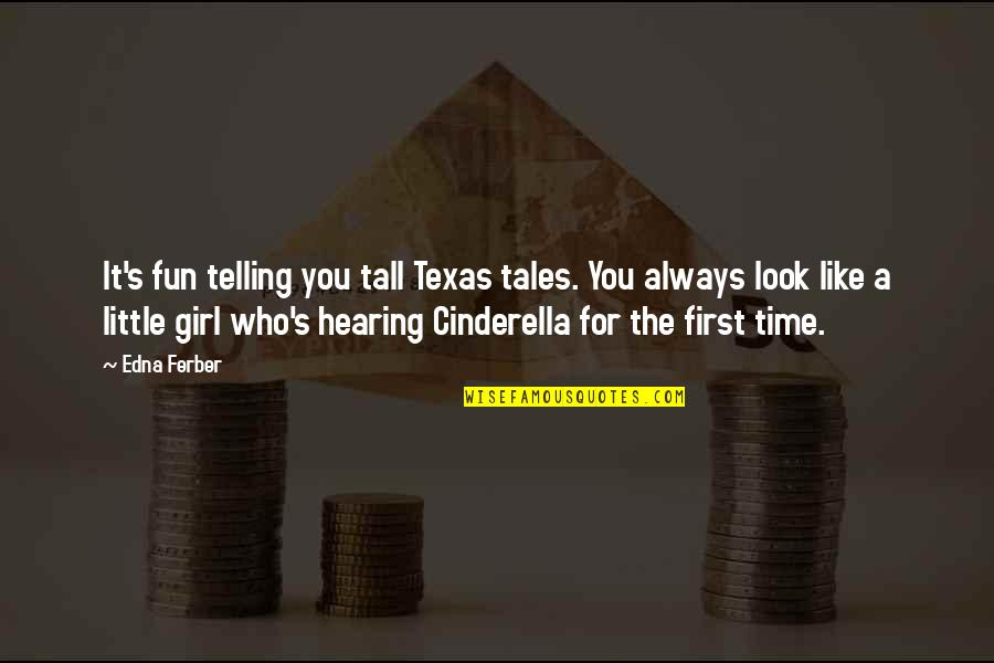 There's Always A First Time Quotes By Edna Ferber: It's fun telling you tall Texas tales. You