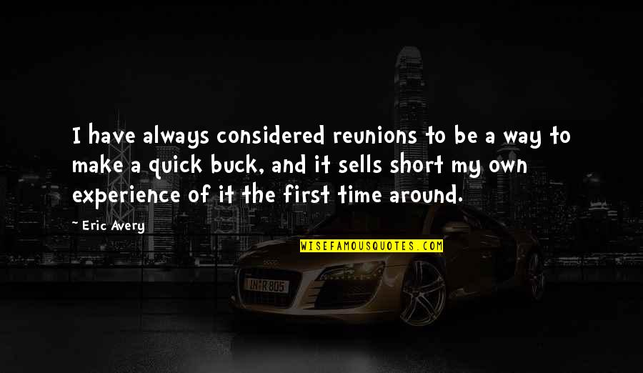 There's Always A First Time Quotes By Eric Avery: I have always considered reunions to be a