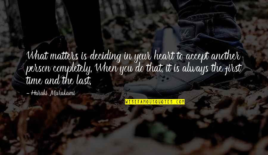 There's Always A First Time Quotes By Haruki Murakami: What matters is deciding in your heart to