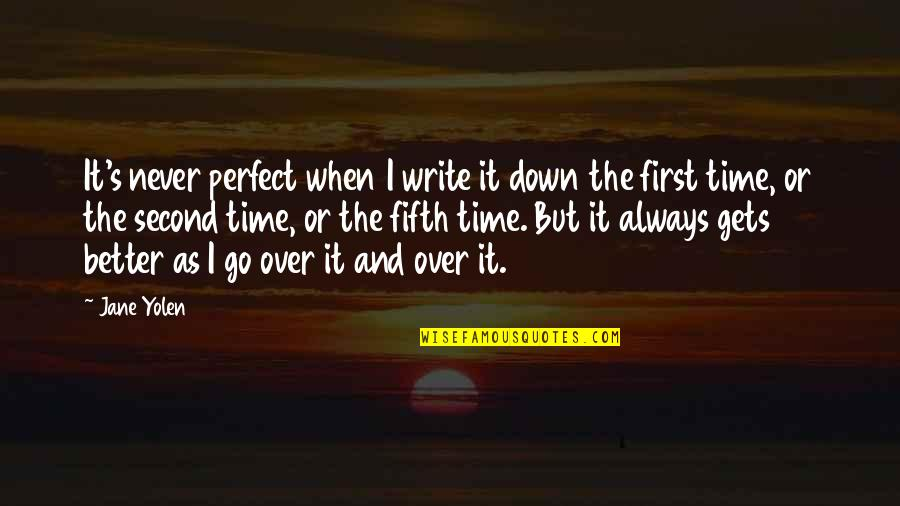 There's Always A First Time Quotes By Jane Yolen: It's never perfect when I write it down