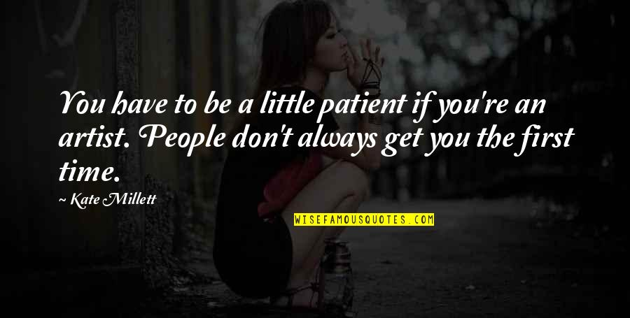 There's Always A First Time Quotes By Kate Millett: You have to be a little patient if