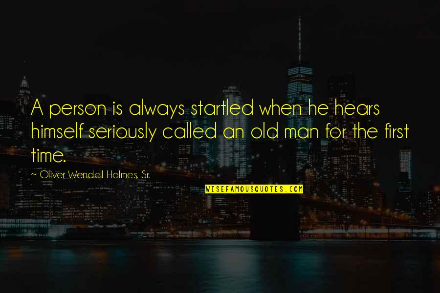 There's Always A First Time Quotes By Oliver Wendell Holmes, Sr.: A person is always startled when he hears
